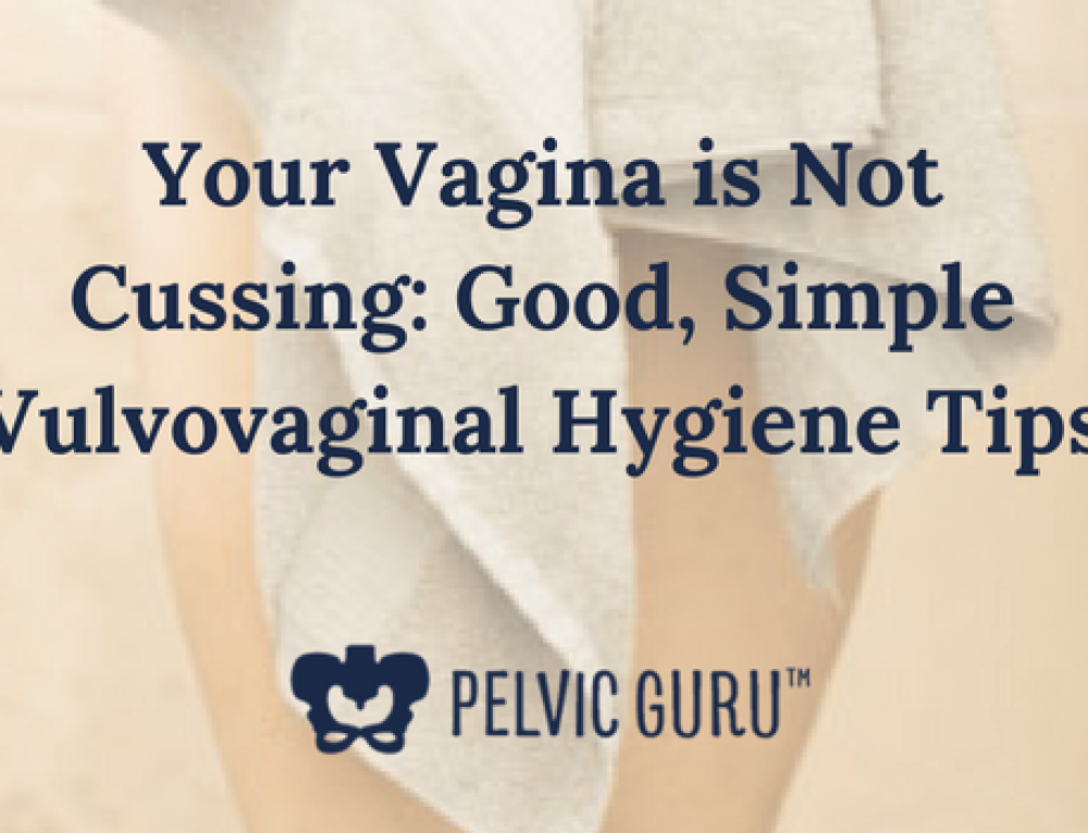 Your Vagina is Not Cussing: Good, Simple Vulvovaginal Hygiene Tips