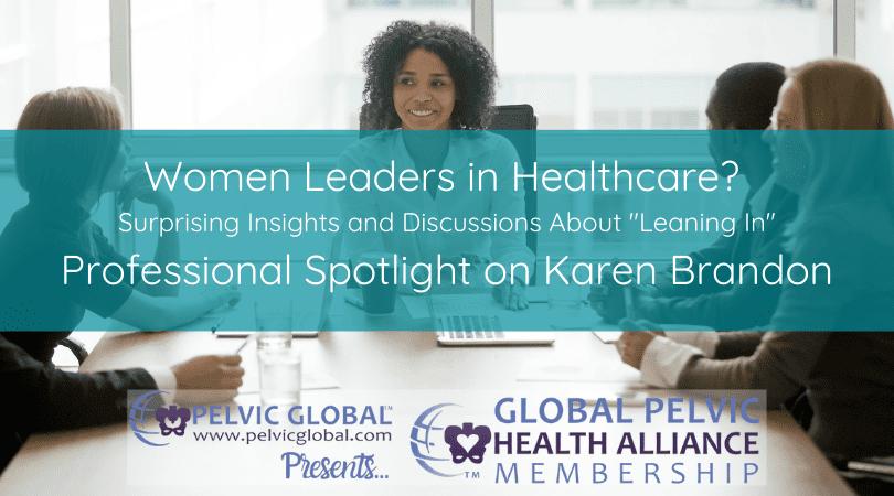 Karen Brandom discusses women in leadership roles in pelvic ph