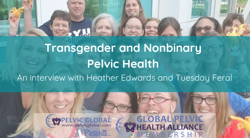 Interview with Heather Edwards and Tuesday Feral about Transgender and Nonbinary Pelvic Health