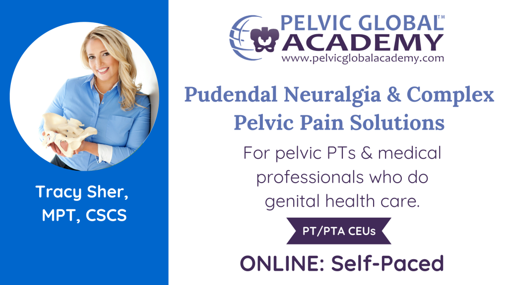 Pudendal Neuralgia and Complex Pelvic Pain Solutions with Tracy Sher. A Pelvic Guru course for pelvic physical therapists and pelvic health providers.