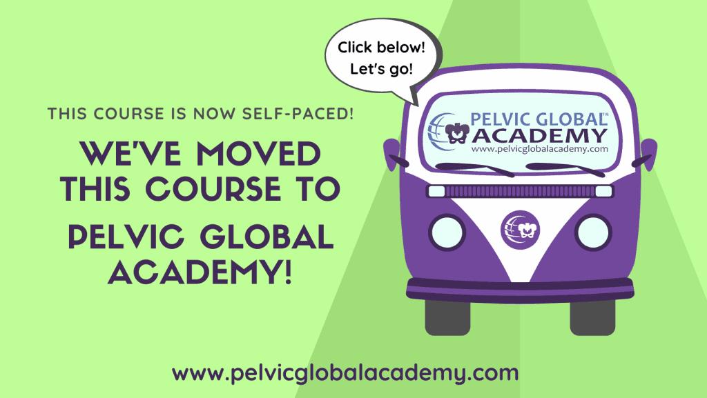 This course has moved to PelvicGlobalAcademy.com!