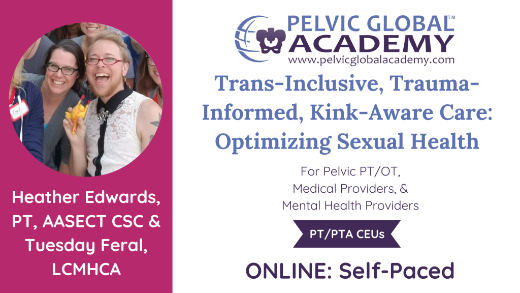 Trans-Incluseive, Trauma-Informed, Kink-Aware Care: Optimizing Sexual and Pelvic Health for Pelvic Physical Therapists with Heather Edwards and Tuesday Feral