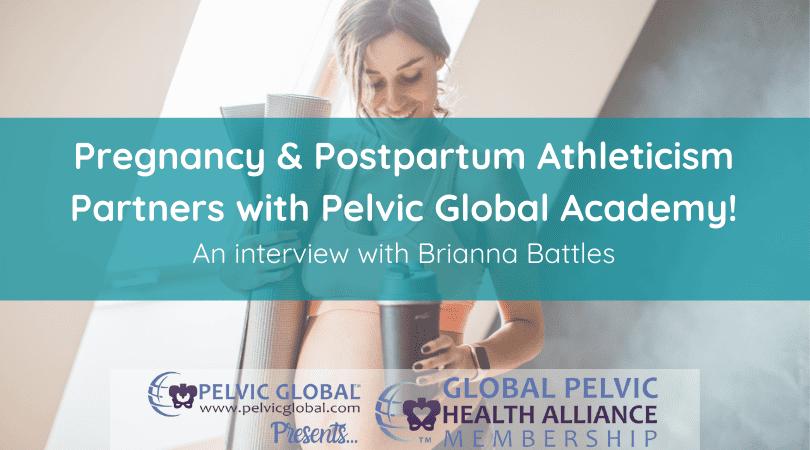 Interview with Brianna Battles about partnering Pregnancy & Postpartum Athleticism with Pelvic Global Academy (Pelvic Guru, LLC)