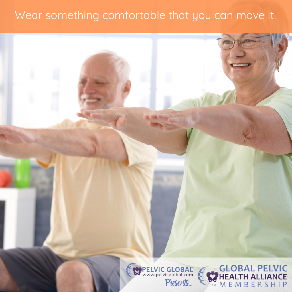 Wear comfortable clothes to your pelvic therapy visit.