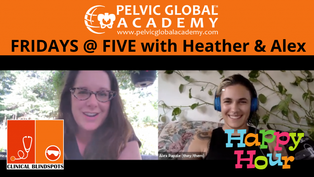 Fridays at Five with Heather Edwards and Alex Papale. Hosted by Pelvic Guru Acadmey