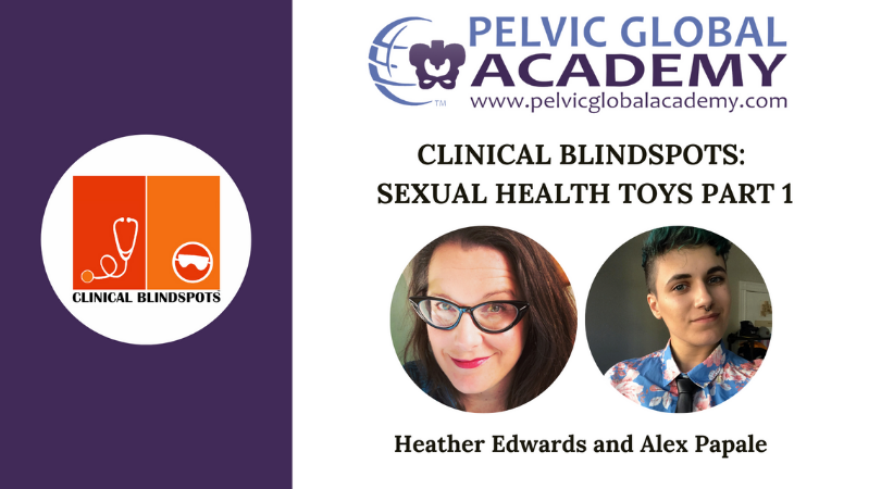 Pelvic Guru Academy hosts Heather Edwards and Alex Papale's Clinical Blindspots: Sex Toys for the Clinician Part 1
